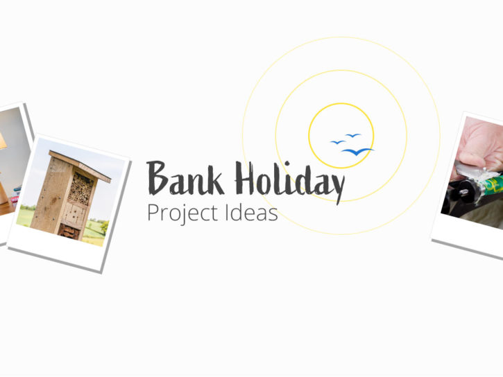 Bank Holiday project ideas